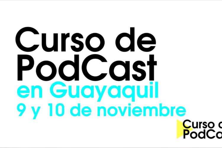 Curso de podcast en Guayaqui 9 y 10 de Noviembre